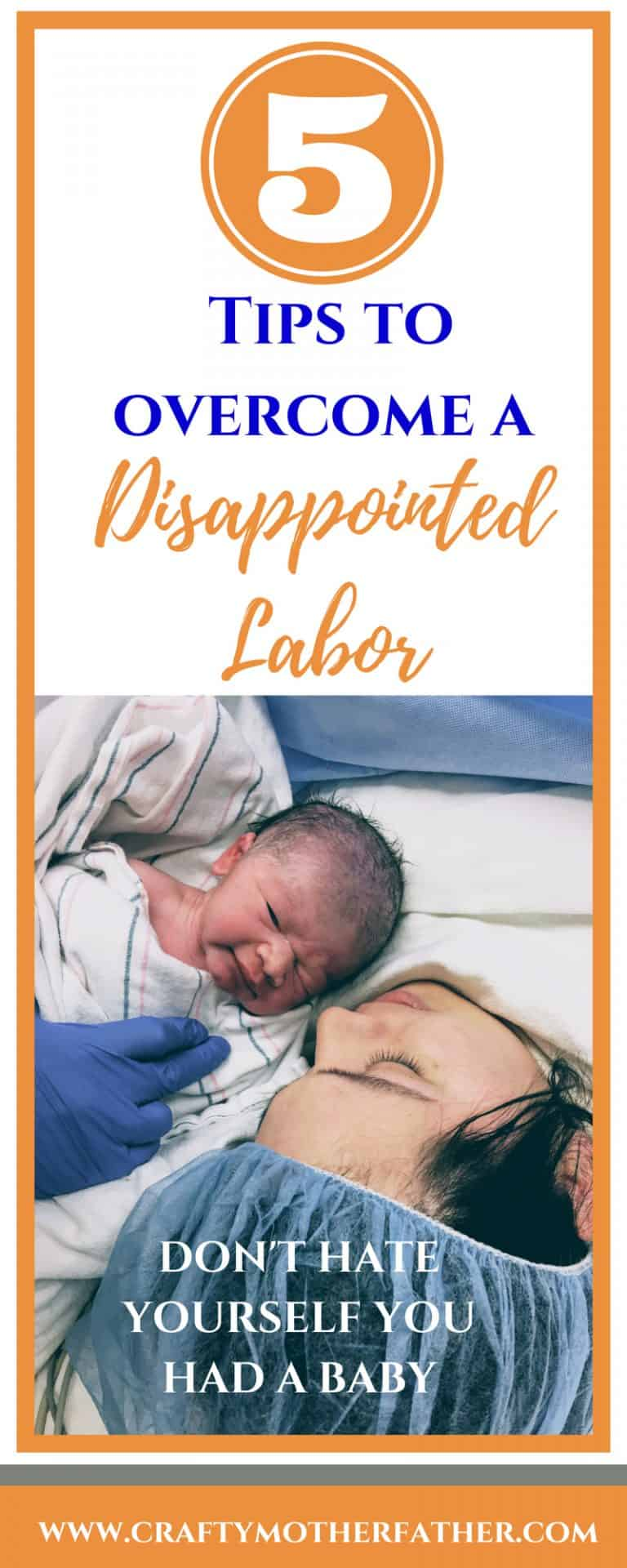 Don't feel ashamed that you didn't have the labor you have envisioned. Be proud that you have a baby. If you're feeling sad over your birth story click through to get 5 helpful tips to get you away from your disappointed labor.  #birthstory #labor #csection