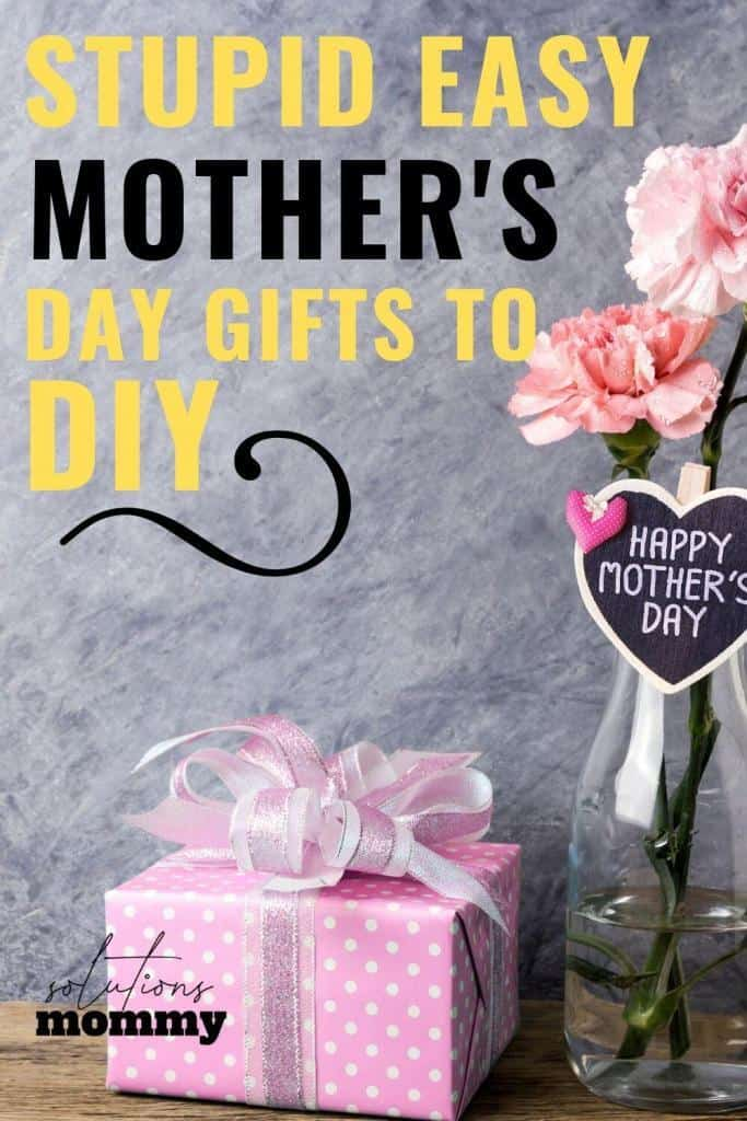 stupid easy mothers day gifts to diy this year
