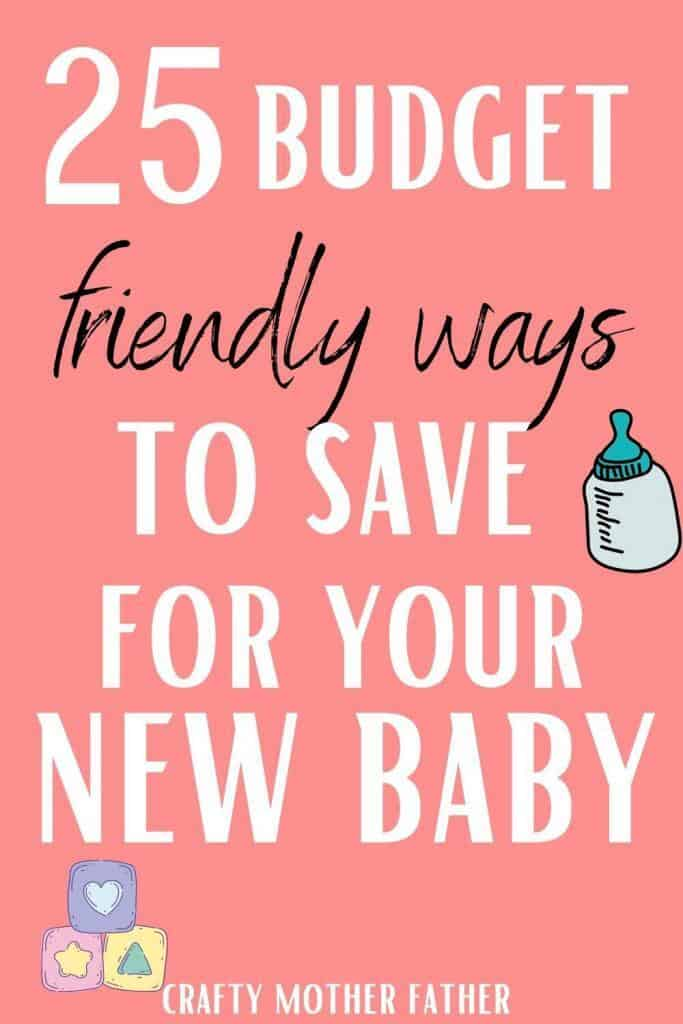 25 budget friendly ways to save for your new baby